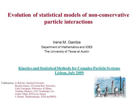 Evolution of statistical models of non-conservative particle interactions Irene M. Gamba Department of Mathematics and ICES The University of Texas at.