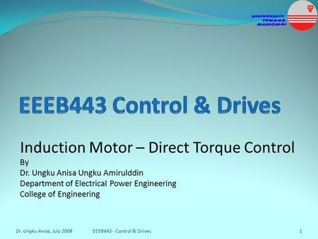 Induction Motor – Direct Torque Control By Dr. Ungku Anisa Ungku Amirulddin Department of Electrical Power Engineering College of Engineering Dr. Ungku.