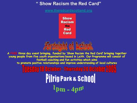 """ Show Racism the Red Card"" www.theredcardscotland.org A FREE three day event bringing, funded by 'Show Racism the Red Card' bringing together young people."