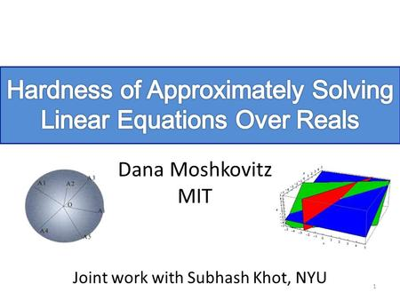 Dana Moshkovitz MIT Joint work with Subhash Khot, NYU 1.