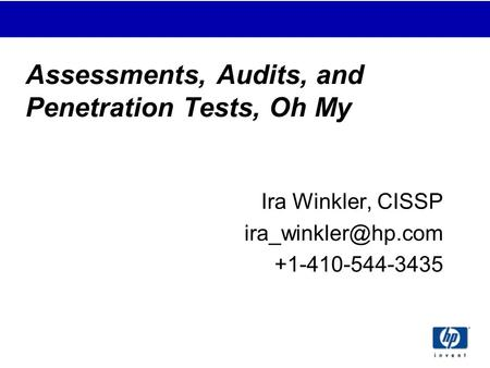 Assessments, Audits, and Penetration Tests, Oh My Ira Winkler, CISSP +1-410-544-3435.