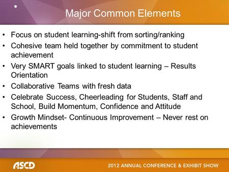 Major Common Elements Focus on student learning-shift from sorting/ranking Cohesive team held together by commitment to student achievement Very SMART.