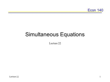 Econ 140 Lecture 221 Simultaneous Equations Lecture 22.