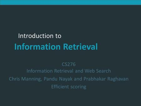 Introduction to Information Retrieval Introduction to Information Retrieval CS276 Information Retrieval and Web Search Chris Manning, Pandu Nayak and Prabhakar.