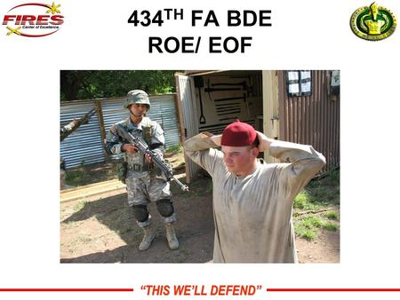 """THIS WE'LL DEFEND"" 434 TH FA BDE ROE/ EOF. ""THIS WE'LL DEFEND"" OVERVIEW Definitions Law of War Rules for Use of Force Escalation of force Crowds Detainees."