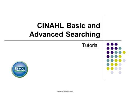 Support.ebsco.com CINAHL Basic and Advanced Searching Tutorial.