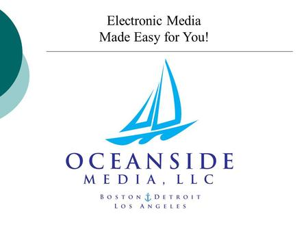 Electronic Media Made Easy for You!. At Oceanside Media We assist ad agencies, and clients directly, in the planning, researching, placement, and billing.