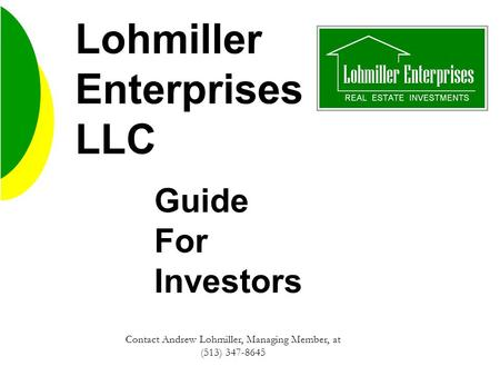 Lohmiller Enterprises LLC Guide For Investors Contact Andrew Lohmiller, Managing Member, at (513) 347-8645.