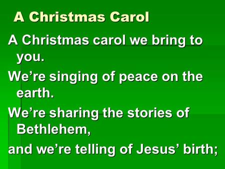 A Christmas Carol A Christmas carol we bring to you.