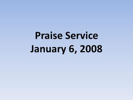 Praise Service January 6, 2008. Order of Service Pre-Service – God of Wonders Worship – My Life is in You Lord – As the Deer – Just a Closer Walk With.