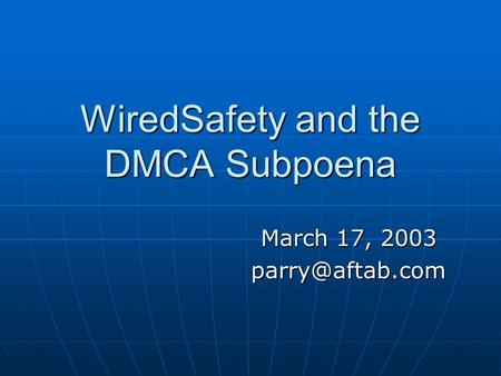 WiredSafety and the DMCA Subpoena March 17, 2003