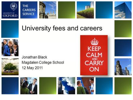 University fees and careers Jonathan Black Magdalen College School 12 May 2011.