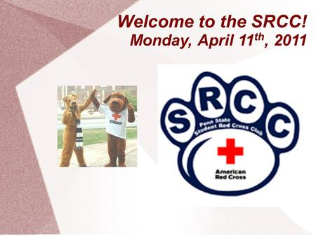 Welcome to the SRCC! Monday, April 11 th, 2011. President – Rino Sato rxs5071 Volunteer of the Month This month's volunteer of the month is a fairly new.