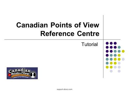 Support.ebsco.com Canadian Points of View Reference Centre Tutorial.