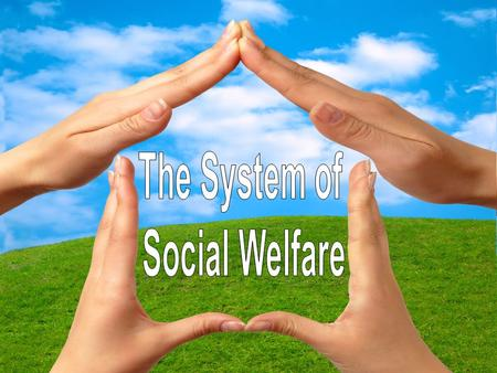 The System of Social Welfare.