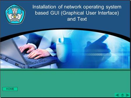 Installation of network operating system based GUI (Graphical User Interface) and Text HOME.
