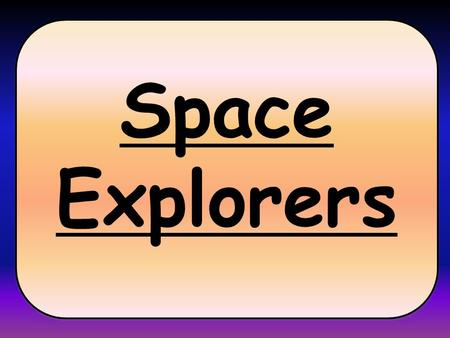 Space Explorers. In ICT, we'll be: Researching information about Space using the internet. Creating multimedia presentations about space using text, pictures,
