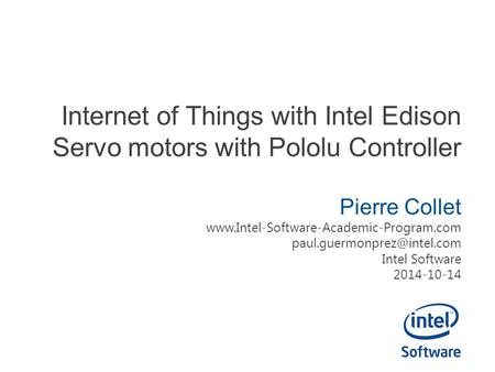 Internet of Things with Intel Edison Servo motors with Pololu Controller Pierre Collet
