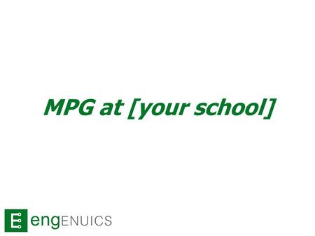 MPG at [your school]. To do… Sign up sheets and demo boards What in the world is MPG and why join? MPG Level 1 and 2 Schedule Expectations Resources What's.