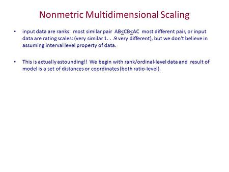 Nonmetric Multidimensional Scaling input data are ranks: most similar pair AB