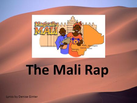 The Mali Rap Lyrics by Denise Ginter. Chorus: A long time ago in history There was a mighty kingdom called (clap) Mali! Salt and gold and griots and kings.