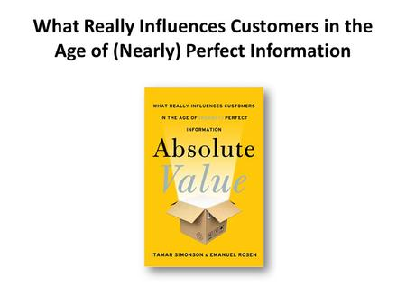 What Really Influences Customers in the Age of (Nearly) Perfect Information.