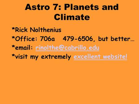 Astro 7: Planets and Climate *Rick Nolthenius *Office: 706a 479-6506, but better… *  *visit my extremely.
