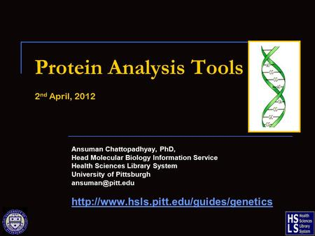 Protein Analysis Tools 2 nd April, 2012 Ansuman Chattopadhyay, PhD, Head Molecular Biology Information Service Health Sciences Library System University.