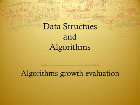 Data Structues and Algorithms Algorithms growth evaluation.