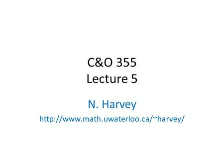C&O 355 Lecture 5 N. Harvey  TexPoint fonts used in EMF. Read the TexPoint manual before you delete this box.: A A.
