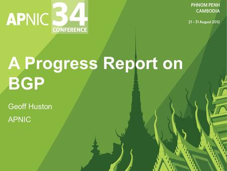 A Progress Report on BGP Geoff Huston APNIC. Agenda In this presentation we will explore the space of inter-domain routing (the Border Gateway Protocol.
