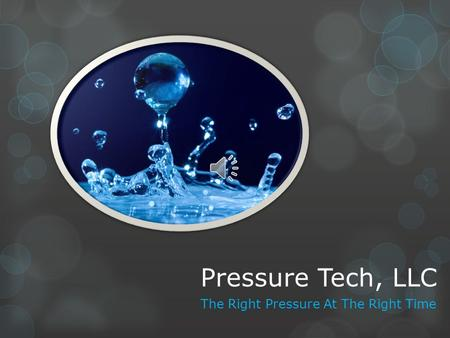 Pressure Tech, LLC The Right Pressure At The Right Time.