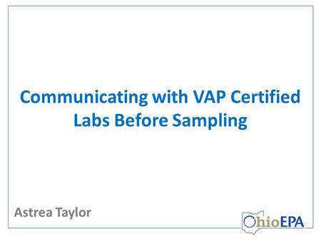 Communicating with VAP Certified Labs Before Sampling Astrea Taylor.