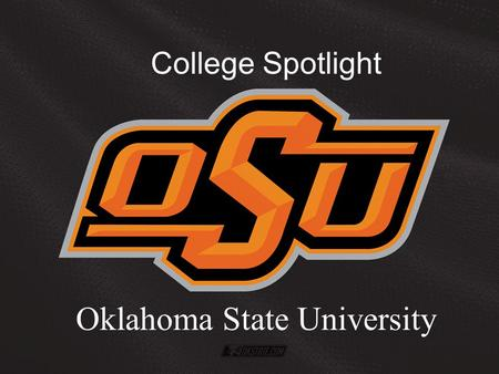 College Spotlight Oklahoma State University. Location – Stillwater, OK 498 miles away 9 hours from Humble and Kingwood.
