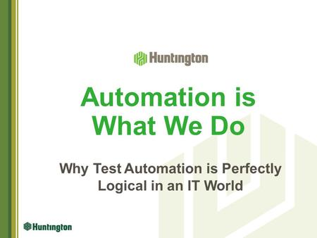 Automation is What We Do Why Test Automation is Perfectly Logical in an IT World.