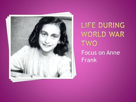 Focus on Anne Frank.  Children are innocent victims of war. They can lose parents or are injured or killed in crossfire. Some are captured, imprisoned.