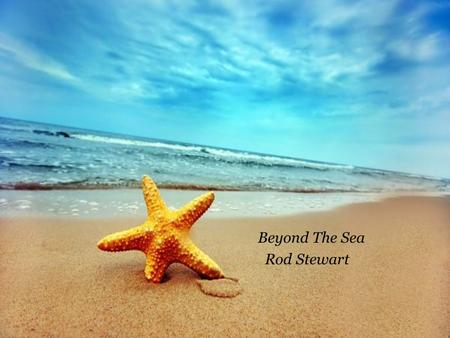 Beyond The Sea Rod Stewart Somewhere beyond the sea Somewhere waiting for me.