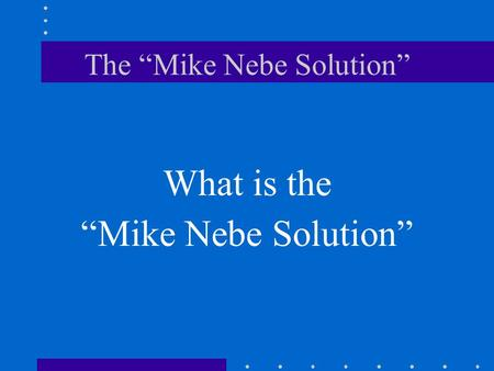 "The ""Mike Nebe Solution"" What is the ""Mike Nebe Solution"""