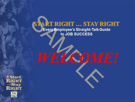SAMPLE START RIGHT … STAY RIGHT Every Employee's Straight-Talk Guide to JOB SUCCESS WELCOME!