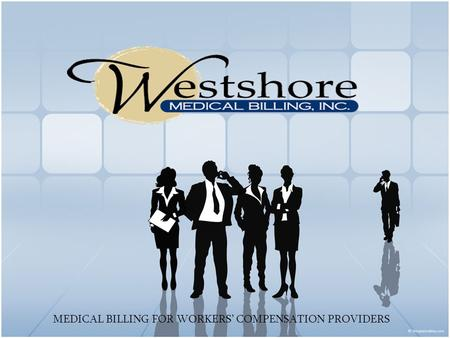 MEDICAL BILLING FOR WORKERS' COMPENSATION PROVIDERS.