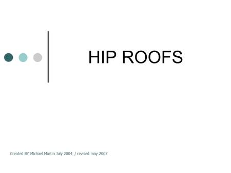HIP ROOFS Created BY Michael Martin July 2004 / revised may 2007.