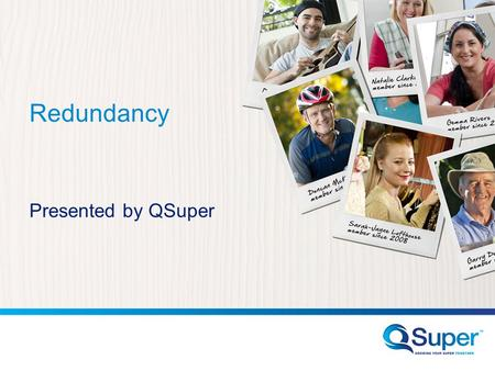 Redundancy Presented by QSuper. Important information This information has been prepared for general purposes only, without taking into account your objectives,