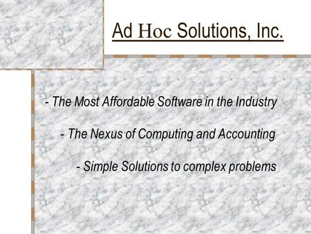 Ad Hoc Solutions, Inc. - The Most Affordable Software in the Industry - The Nexus of Computing and Accounting - Simple Solutions to complex problems.