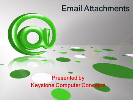 Email Attachments Presented by Keystone Computer Concepts.