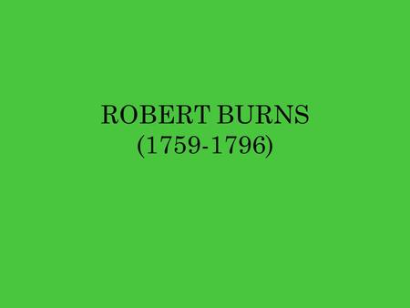 ROBERT BURNS (1759-1796).