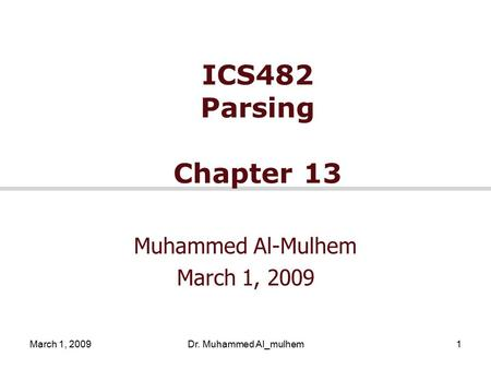 March 1, 2009Dr. Muhammed Al_mulhem1 ICS482 Parsing Chapter 13 Muhammed Al-Mulhem March 1, 2009.