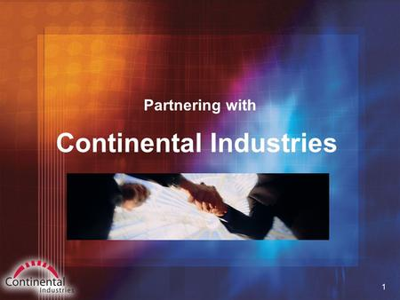 1 Continental Industries Partnering with. 2 Outline  Who We Are & What We Do  What We Can Do Together.