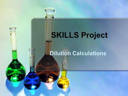 SKILLS Project Dilution Calculations. Why should I care? Solution preparation is one of the most common activities is chemistry lab. After all, most chemical.