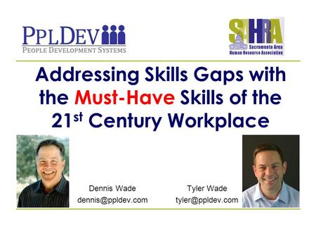 Addressing Skills Gaps with the Must-Have Skills of the 21 st Century Workplace Tyler Wade Dennis Wade