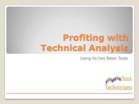 Profiting with Technical Analysis Using its two Basic Tools.